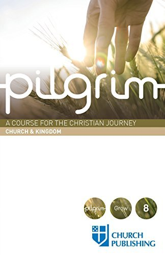 Pilgrim - Church and Kingdom: A Course for the Christian Journey - Church and Kingdom