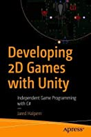 Developing 2D Games with Unity: Independent Game Programming with C# Front Cover