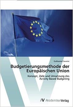 Book Budgetierungsmethode der Europäischen Union: Konzept, Ziele und Umsetzung des Activity Based Budgeting