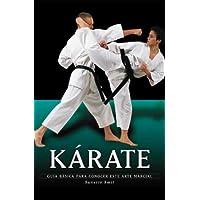 Kárate: Guía básica para conocer este arte marcial (Artes marciales series) (Spanish Edition)