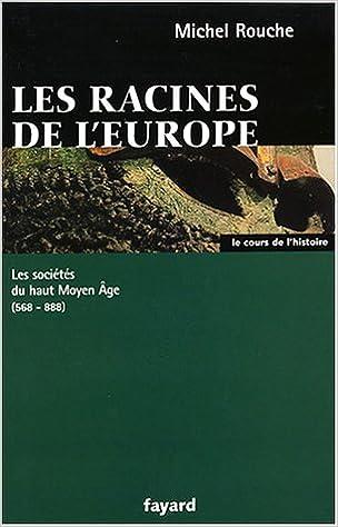 En ligne Les racines de l'Europe. Les sociétés du Haut Moyen Age (568-888) pdf epub
