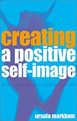 Creating a Positive Self-Image: Simple Techniques to Transform Your Life