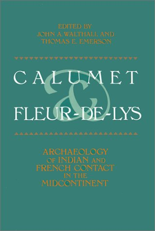Calumet & Fleur-de-Lys: Archaeology of Indian and French Contact in the Midcontinent