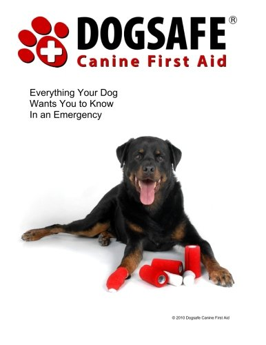 Dogsafe Canine First Aid: Everything Your Dog Wants You to Know in an Emergency (Pet First Aid Book)