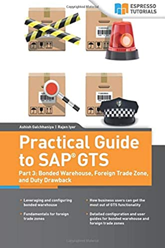 Practical Guide to SAP GTS: Part 3: Bonded Warehouse, Foreign Trade Zone, and Duty Drawback