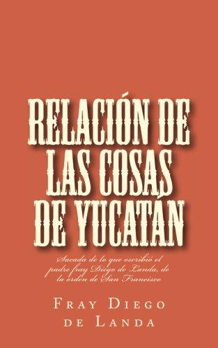 Relacion de las cosas de Yucatan: Sacada de lo que escribio el padre fray Diego de Landa, de la orden de San Francisco (Spanish Edition) [Fray Diego de Landa] (Tapa Blanda)