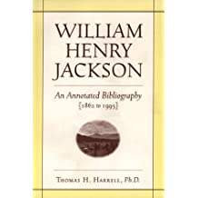 William Henry Jackson: An Annotated Bibliography {1862 to 1995}
