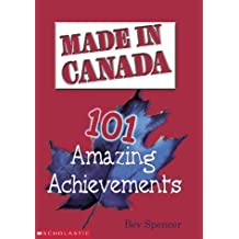Made in Canada: 101 Amazing Achievements