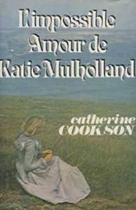 L'impossible amour de Katie Mulholland par Catherine Cookson