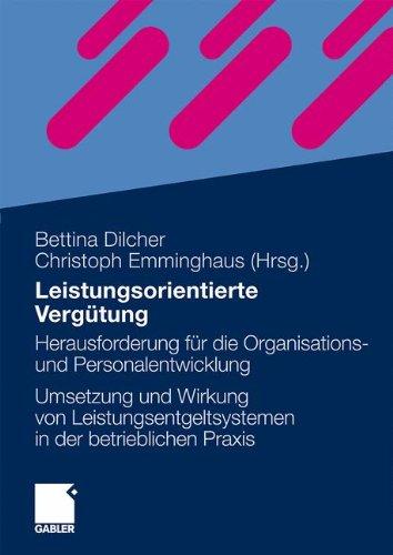 Leistungsorientierte Vergütung: Herausforderung für die Organisations- und Personalentwicklung Umsetzung und Wirkung von Leistungsentgeltsystemen in der Betrieblichen Praxis (German Edition)