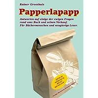 Papperlapapp: Antworten auf einige der ewigen Fragen rund um's Buch und seinen Verkauf. Für Büchermenschen und neugierige Leser.