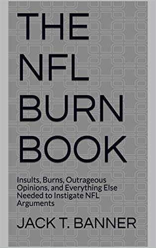 The NFL Burn Book: Insults, Burns, Outrageous Opinions, and Everything Else Needed to Instigate NFL Arguments por Jack T. Banner