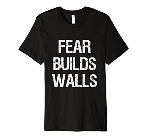 - No Wall Shirt Fear Builds Walls