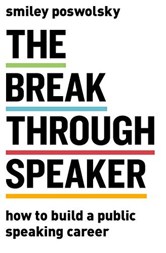 The Breakthrough Speaker: How to Build a Public Speaking Career