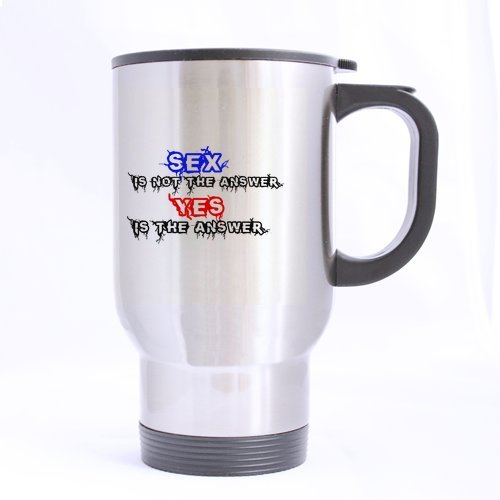 Best Gift Funny Quotes Sex is not the answer,Yes is the answer 14oz Travel Mug (silver)-Two Sides by Funny Quotes Travel mug