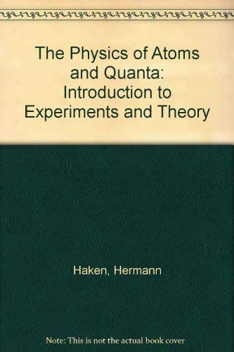 The Physics of Atoms and Quanta: Introduction to Experiments and Theory (William Haken)