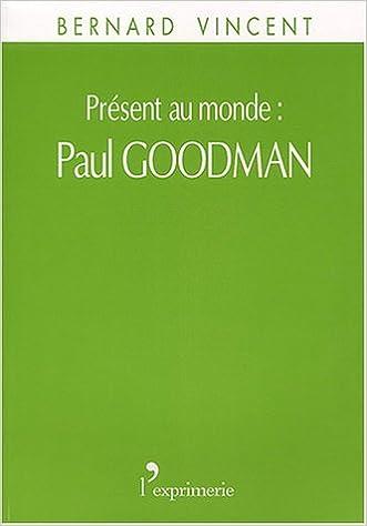Lire en ligne Présent au monde : Paul Goodman pdf