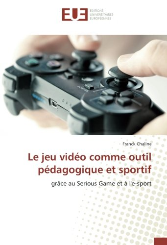 Le jeu vidéo comme outil pédagogique et sportif: grâce au Serious Game et à l'e-sport (French Edition) pdf epub