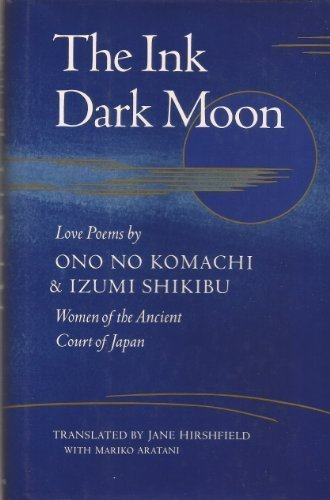 The Ink Dark Moon: Love Poems by Ono No Komachi and Izumi Shikibu Women of the Ancient Court of Japan (English and Japanese Edition) by Scribner