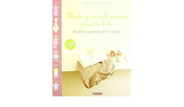 MODA Y COMPLEMENTOS PARA TU BEBE (Spanish Edition): Le PROVOST ASTRI: 9788475566160: Amazon.com: Books