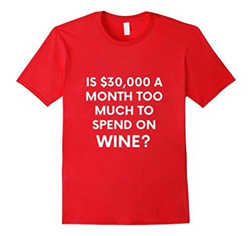 Mens $30,000 A Month Too Much for Wine Funny T-Shirt Medium Red