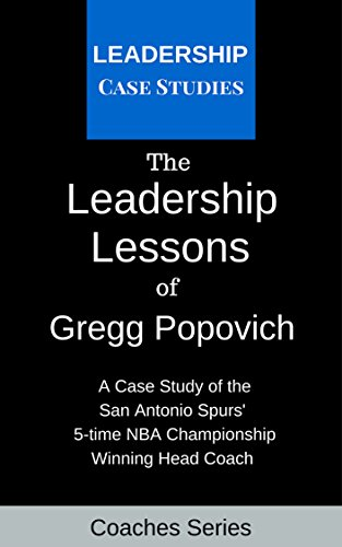 The Leadership Lessons of Gregg Popovich: A Case Study on the San Antonio Spurs