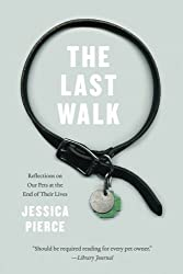 The Last Walk: Reflections on Our Pets at the End of Their Lives by Jessica Pierce (2014-04-04)