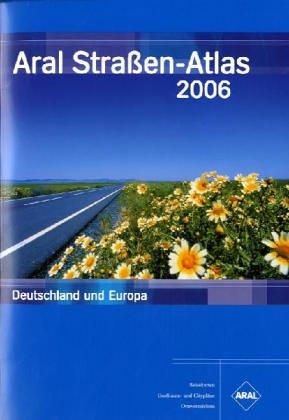 Aral Straßen-Atlas Deutschland und Europa 2006