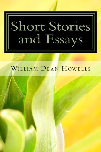 Short Stories And Essays By William Dean Howells 2013 06 14