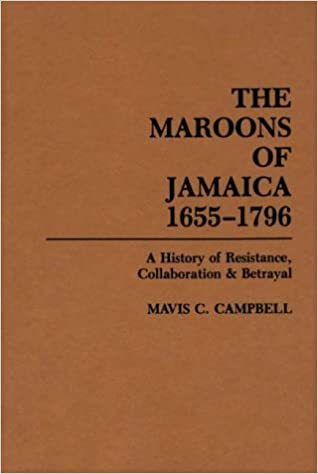 The Maroons of Jamaica 1655-1796: A History of Resistance,