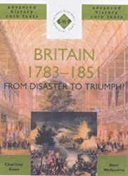 Britain 1783-1851: From Disaster to Triumph? (SHP Advanced History Core Texts)