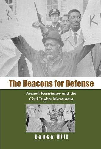 The Deacons for Defense: Armed Resistance and the Civil Rights Movement