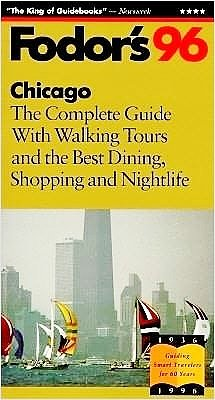 Chicago '96: The Complete Guide with Walking Tours and the Best Dining, Shopping and Nightlif e (Fodor's Gold Guides)