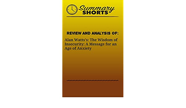 Amazon review and analysis of alan wattss the wisdom of amazon review and analysis of alan wattss the wisdom of insecurity a message for an age of anxiety summary shorts book 17 ebook summary shorts fandeluxe Images