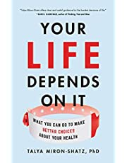 Your Life Depends on It: What You Can Do to Make Better Choices About Your Health