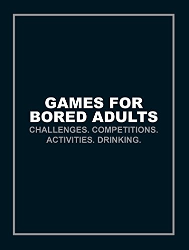 Games for Bored Adults: Challenges. Competitions. Activities. Drinking. (Quizzes & Games)