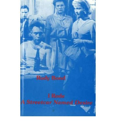 Download [(I Rode a Streetcar Named Desire: The True Story of a Dedicated Actor's Struggle to Launch His Career)] [Author: Rudy Bond] published on (June, 2000) ebook
