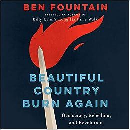 Beautiful Country Burn Again: Democracy, Rebellion, and ...