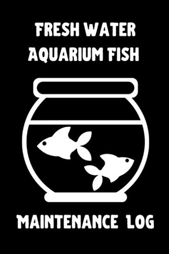 Freshwater Aquarium Fish Maintenance Log: Customized Fish Keeper Maintenance Tracker For All Your Aquarium Needs. Great For Logging Water Testing, Water Changes, And Overall Fish Observations.