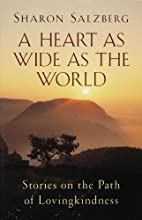 By Sharon Salzberg A Heart as Wide as the…