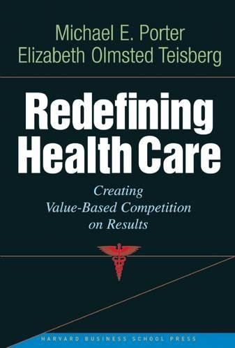Read Online Redefining Health Care: Creating Value-Based Competition on Results PDF