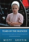 img - for Tears of the Silenced: A true crime and an American tragedy; severe child abuse and leaving the Amish book / textbook / text book