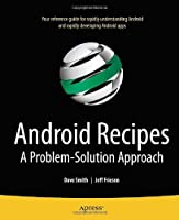 Android Recipes: A Problem-Solution Approach Front Cover