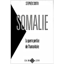 Somalie, la guerre perdue de l'humanitaire (French Edition)