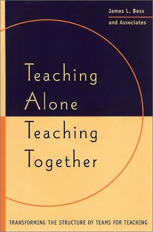 Teaching Alone/Teaching Together: Transforming the Structure of Teams for Teaching