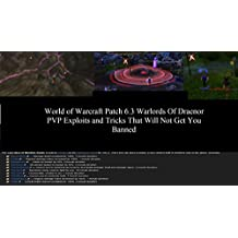 World of Warcraft Patch 6.3 Warlords Of Draenor PVP Exploits & Tricks That Will Not Get You Banned