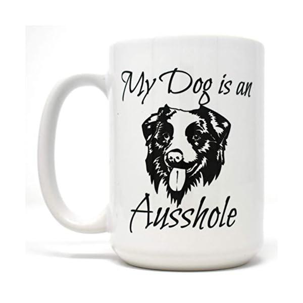 My Dog is an Ausshole Australian Shepherd Dishwasher Safe Coffee Mug (15 oz) 1