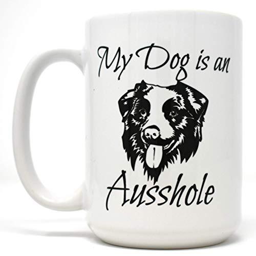 Australian Shepherd Mug Dog - My Dog is an Ausshole Australian Shepherd Dog Dishwasher Safe Coffee Mug (15 oz)