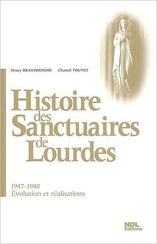 Livres gratuits en ligne Histoire des Sanctuaires de Lourdes : 1947-1988, Evolution et réalisations pdf epub