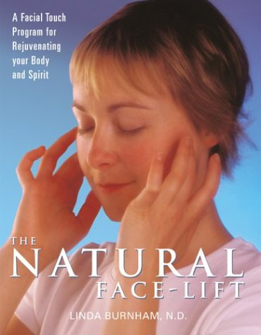 (The Natural Face-Lift: A Facial Touch Program for Rejuvenating Your Body and Spirit)